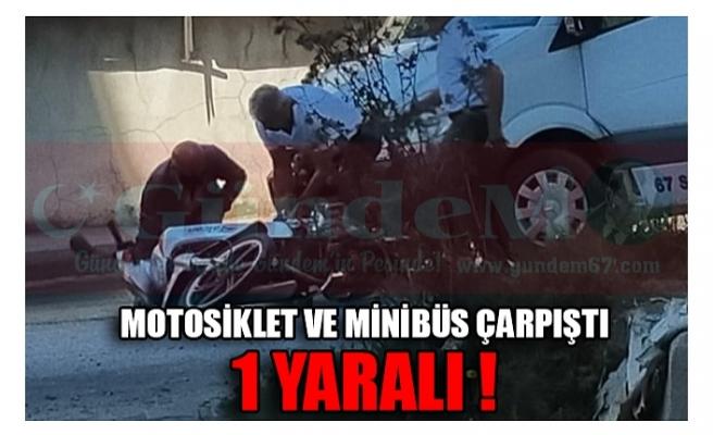 MOTOSİKLET VE MİNİBÜS ÇARPIŞTI 1 YARALI !