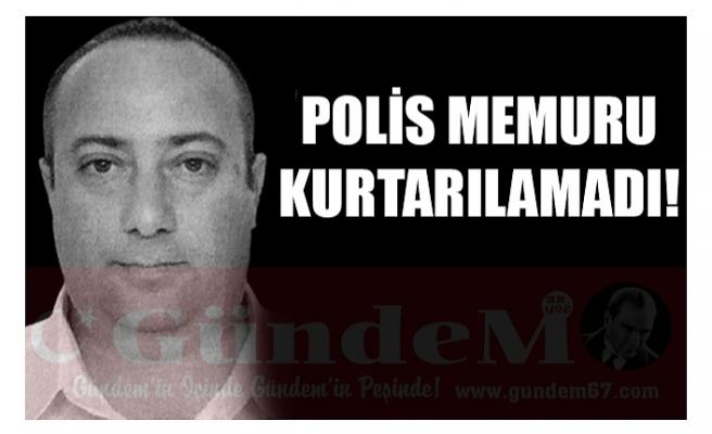 POLİS MEMURU KURTARILAMADI!