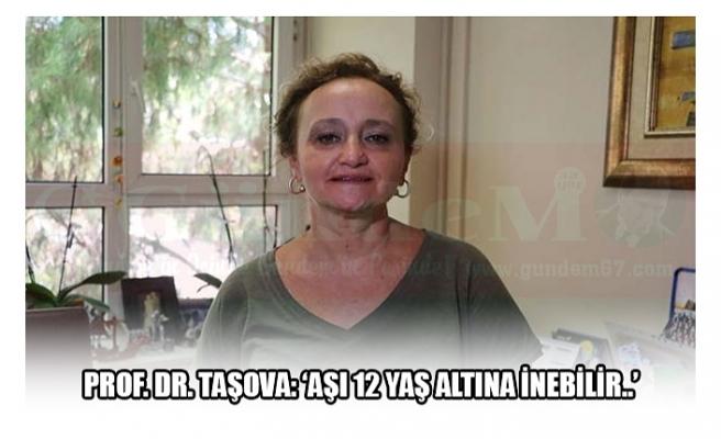 PROF. DR. TAŞOVA: 'AŞI 12 YAŞ ALTINA İNEBİLİR..'