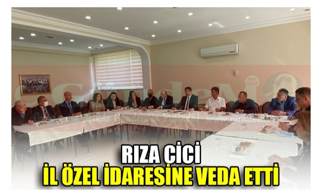 RIZA CİCİ İL ÖZEL İDARESİNE VEDA ETTİ