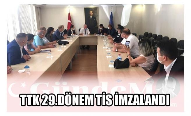 TTK 29.DÖNEM TİS İMZALANDI