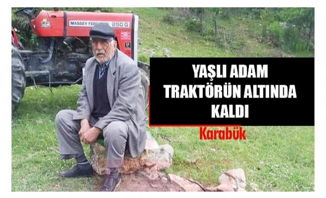 YAŞLI ADAM  TRAKTÖRÜN ALTINDA KALDI