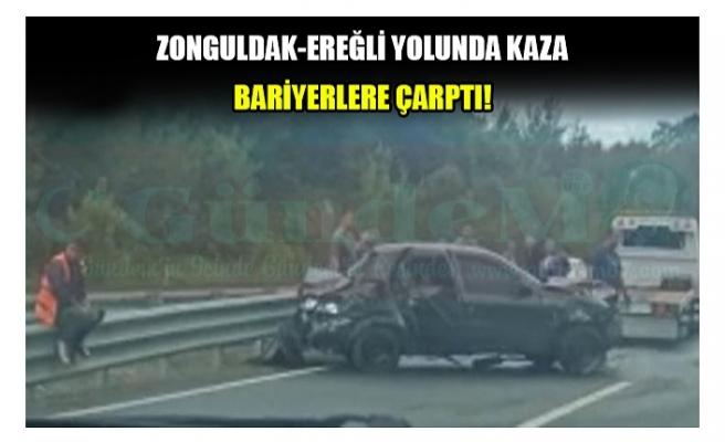 ZONGULDAK-EREĞLİ YOLUNDA KAZA BARİYERLERE ÇARPTI!