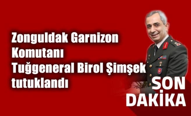 Zonguldak Garnizon Komutanı Tuğgeneral Birol Şimşek tutuklandı