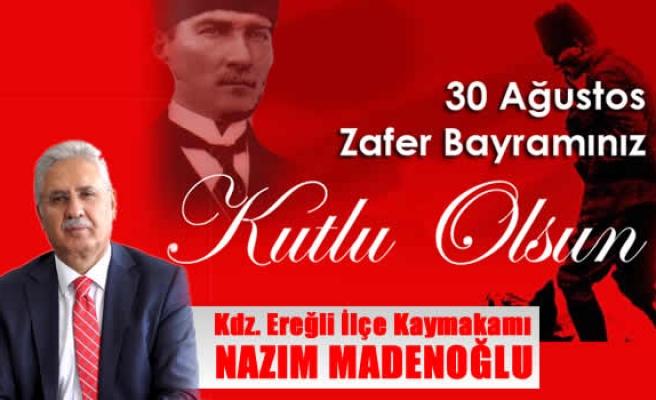 Kdz. Ereğli İlçe Kaymakamı Nazım Madenoğlu 30 Ağustos Zafer Bayramı Kutlama Mesajı