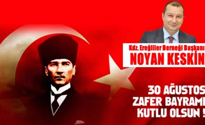 Noyan Keskin, 30 Ağustos Zafer Bayramını kutladı