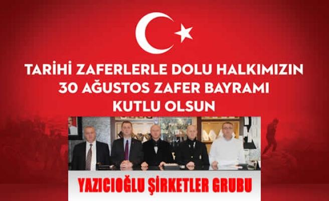 Yazıcıoğlu Şirketler Grubu 30 Ağustos Zafer Bayramını kutladı