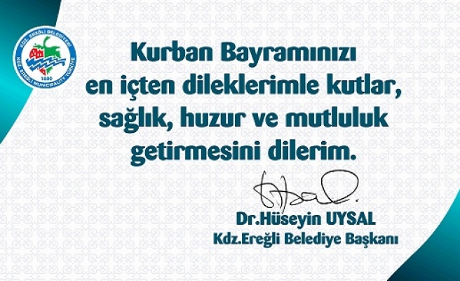 Kdz.Ereğli Belediye Başkanı Op.Dr. Hüseyin Uysal, Kurban Bayramı Kutlama Mesajı