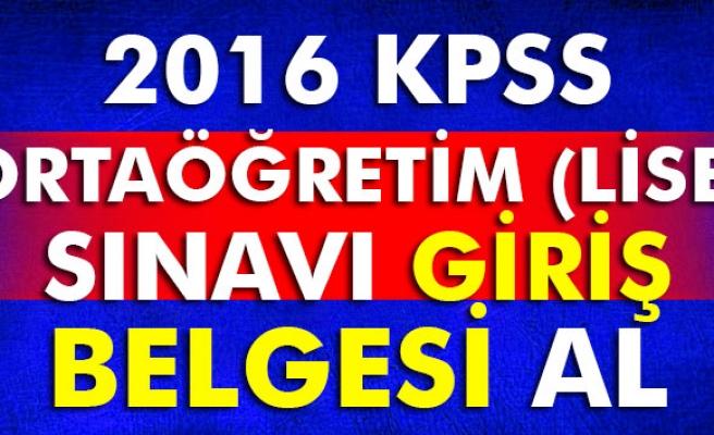 2016 kpss ortaöğretim (lise) sınavı giriş belgesi al, KPSS giriş belgesi al