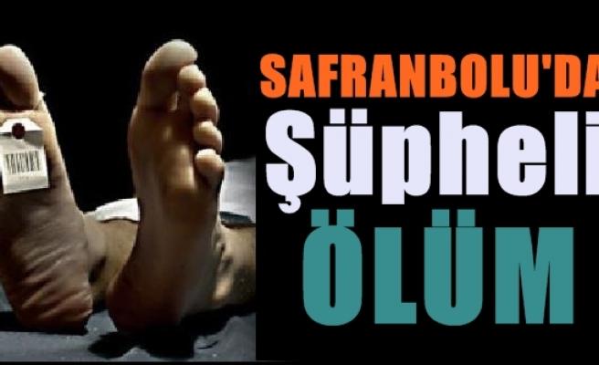 Safranbolu'da Şüpheli Ölüm.