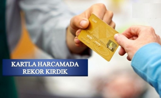 KARTLA HARCAMADA REKOR KIRDIK