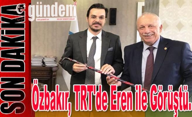 Özbakır, TRT'de Eren ile görüştü