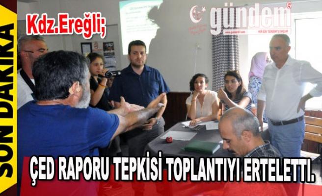 ÇED RAPORU TEPKİSİ TOPLANTIYI ERTELETTI.