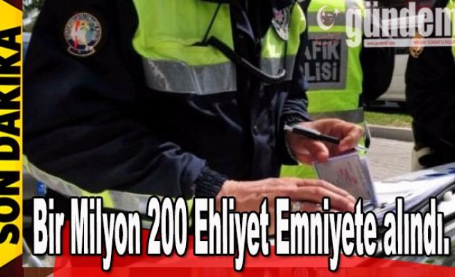 Bir Milyon 200 Ehliyet Emniyete Alındı