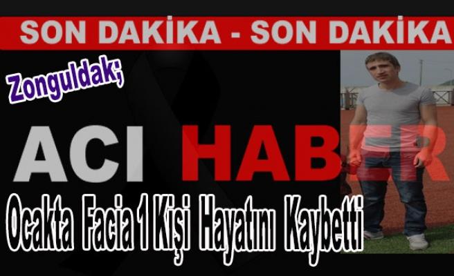 Zonguldak'ta Ocakta Facia 1 Kişi Hayatını Kaybetti