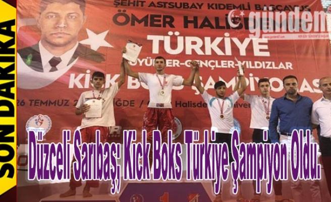 Düzceli Sarıbaş; Kick Boks Türkiye şampiyon oldu.