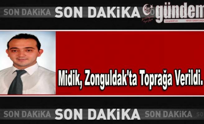 Midik, memleketi Zonguldak'ta toprağa verildi.