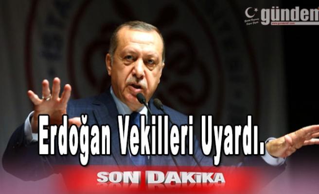 Erdoğan Vekilleri uyardı