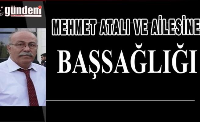 Mehmet Atalı ve Ailesine Başsağlığı