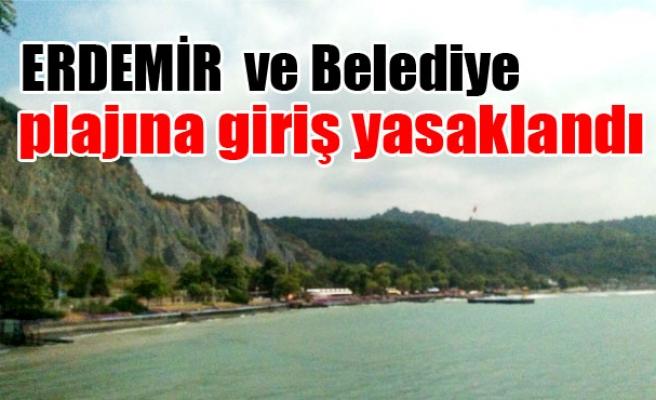 ERDEMİR  ve belediye plajına giriş yasaklandı