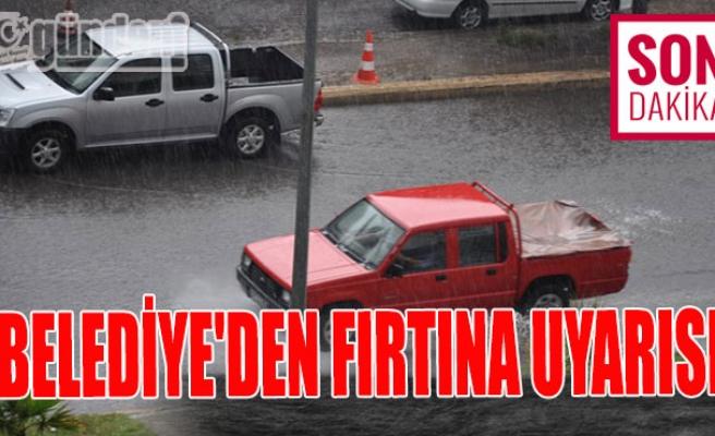 Belediye'den fırtına uyarısı