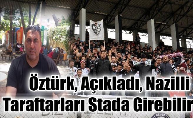 Öztürk, açıkladı, Nazilli taraftarları stada girebilir