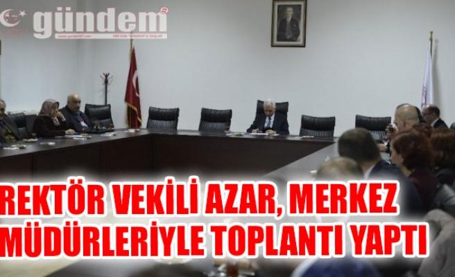 Rektör Vekili Azar, Merkez Müdürleriyle Toplantı Yaptı