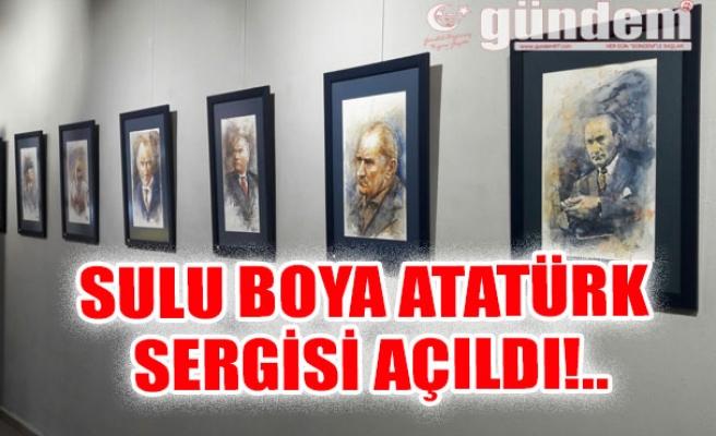 Sulu boya Atatürk Sergisi Açıldı!..