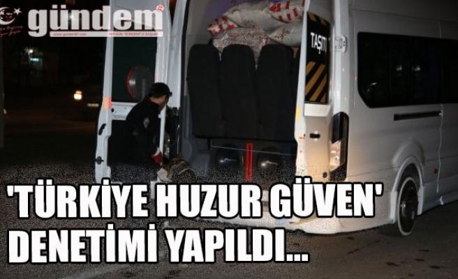 'Türkiye huzur güven' denetimi yapıldı...