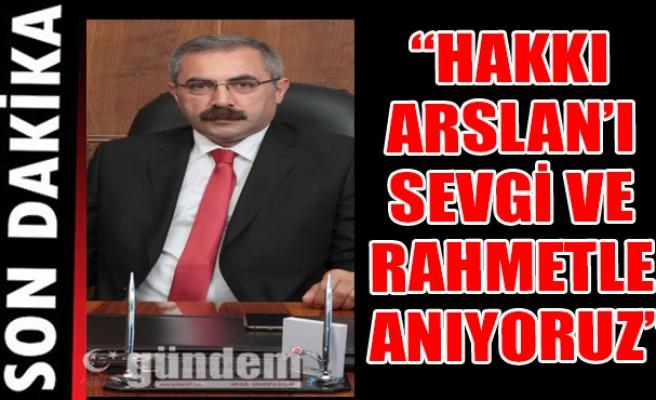 'HAKKI ARSLAN'I SEVGİ VE RAHMETLE ANIYORUZ'