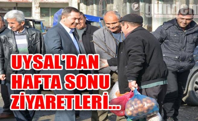 UYSAL'DAN HAFTA SONU ZİYARETLERİ...