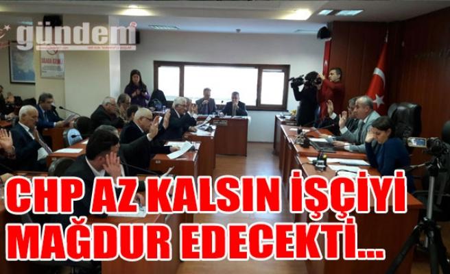 CHP Az Kalsın İşçiyi Mağdur Edecekti