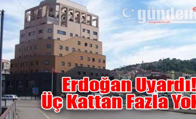 Erdoğan Uyardı! Üç Kattan Fazla Yok