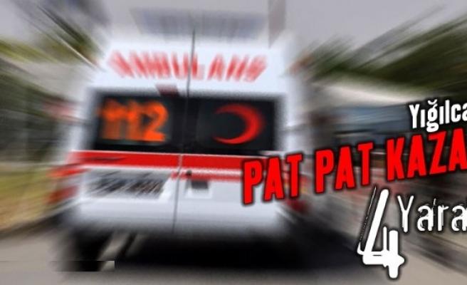 Pat Pat kazası; 4 Yaralı