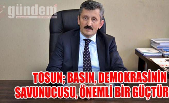 Tosun; Basın, demokrasinin savunucusu, önemli bir güçtür
