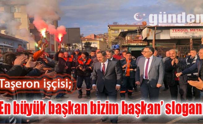 Taşeron işçisi;  'En büyük başkan bizim başkan' sloganı