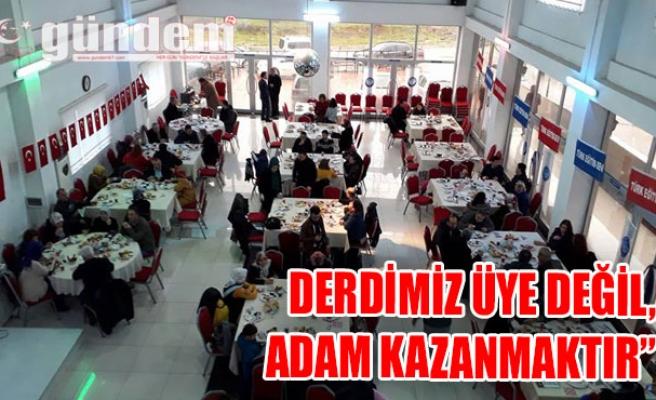 DERDİMİZ ÜYE DEĞİL, ADAM KAZANMAKTIR'