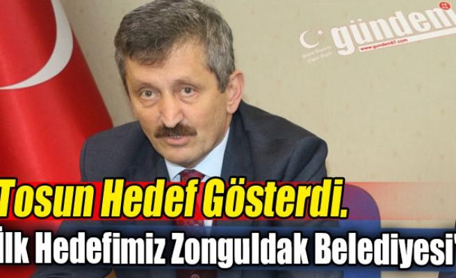 """Tosun Hedef Gösterdi. """"İlk Hedefimiz Zonguldak Belediyesi"""""""