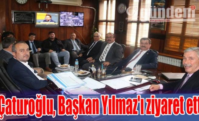 Çaturoğlu, Başkan Yılmaz'ı ziyaret etti
