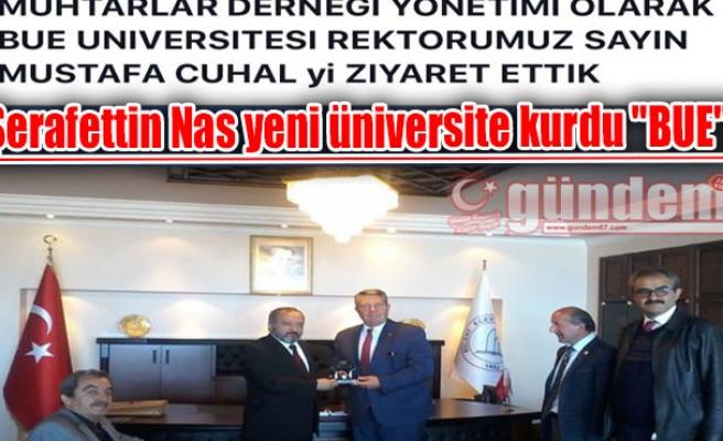 """Şerafettin Nas yeni üniversite kurdu """"BUE""""!"""