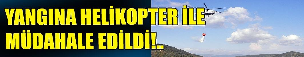 YANGINA HELİKOPTER İLE MÜDAHALE EDİLDİ!..