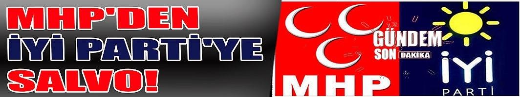 MHP'den İYİ Parti'ye salvo!