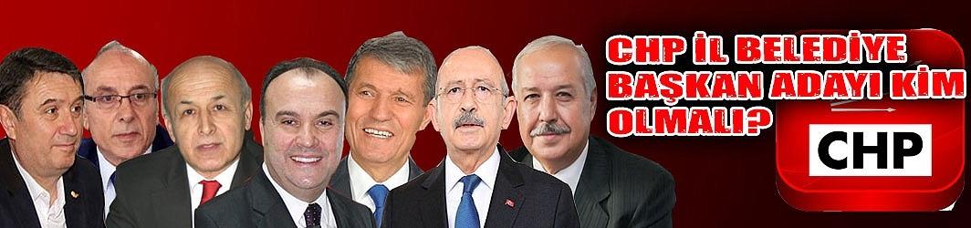 CHP İl Belediye Başkan Adayı kim olmalı?