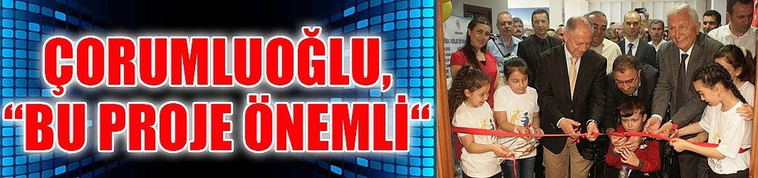 """Çorumluoğlu,""""Bu proje önemli"""""""