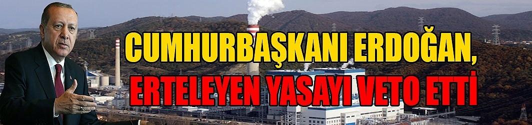 Cumhurbaşkanı Erdoğan, erteleyen yasayı veto etti.