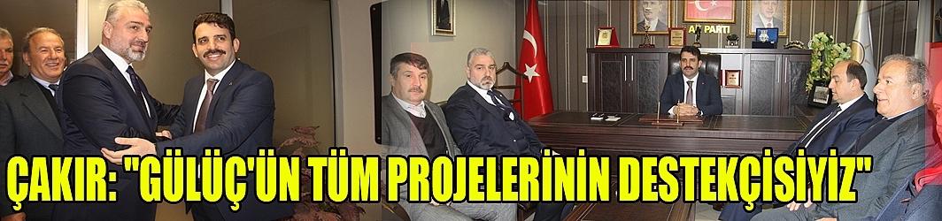 """ÇAKIR """"GÜLÜÇ'ÜN KAPANMASI SÖZ KONUSU DEĞİL"""""""