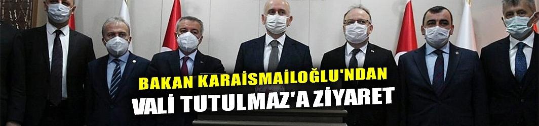 BAKAN KARAİSMAİLOĞLU'NDAN VALİ TUTULMAZ'A ZİYARET