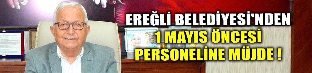 EREĞLİ BELEDİYESİ'NDEN 1 MAYIS ÖNCESİ PERSONELİNE MÜJDE !