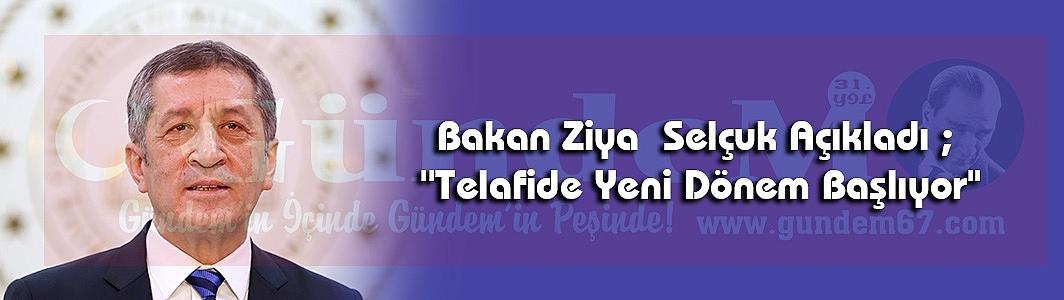 """Bakan ZiyaSelçuk Açıkladı ; ''Telafide Yeni Dönem Başlıyor"""""""