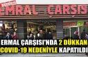 ERMAL ÇARŞISI'NDA 2 DÜKKAN COVID-19 NEDENİYLE...